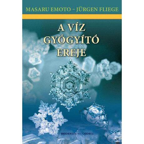 Dr. Masaru Emoto és Jürgen Fliege: A víz gyógyító ereje